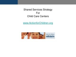 Shared Services Strategy  For  Child Care Centers ActionforChildren October 5, 2004