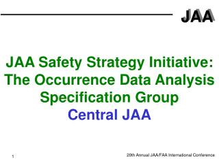 JAA Safety Strategy Initiative: The Occurrence Data Analysis Specification Group Central JAA