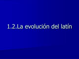 1.2.La evolución del latín
