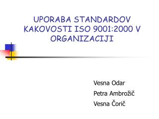UPORABA STANDARDOV KAKOVOSTI ISO 9001:2000 V ORGANIZACIJI