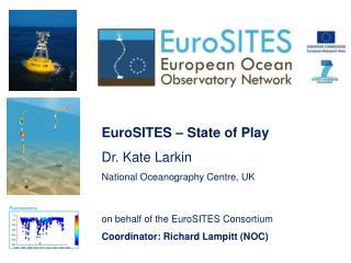 EuroSITES – State of Play Dr. Kate Larkin National Oceanography Centre, UK