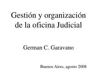 Gestión y organización de la oficina Judicial German C. Garavano