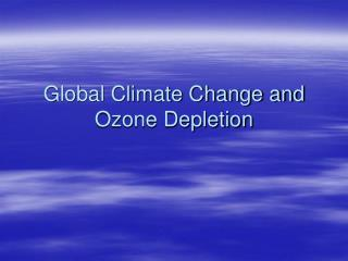 Global Climate Change and Ozone Depletion
