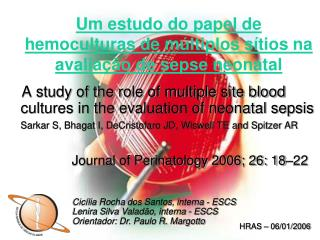 A study of the role of multiple site blood cultures in the evaluation of neonatal sepsis   Sarkar S, Bhagat I, DeCristof