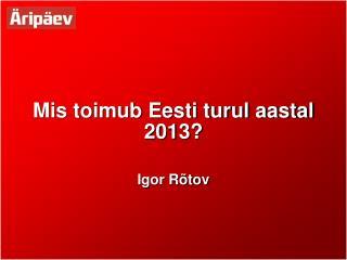 Mis toimub Eesti turul aastal 2013?