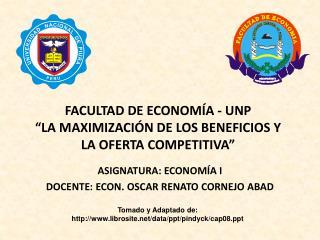 """FACULTAD DE ECONOMÍA - UNP """" LA MAXIMIZACIÓN DE LOS BENEFICIOS Y LA OFERTA COMPETITIVA"""""""