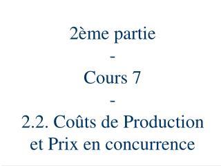 2ème partie  - Cours 7 - 2.2. Coûts de Production et Prix en concurrence