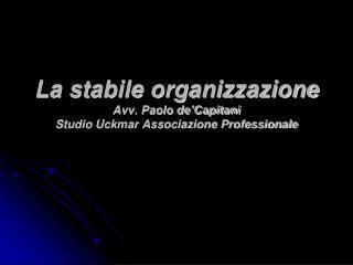 La stabile organizzazione Avv. Paolo de'Capitani Studio Uckmar Associazione Professionale