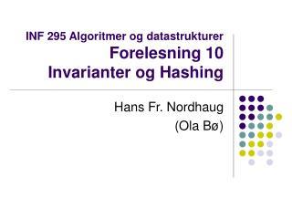 INF 295 Algoritmer og datastrukturer Forelesning 10  Invarianter og Hashing