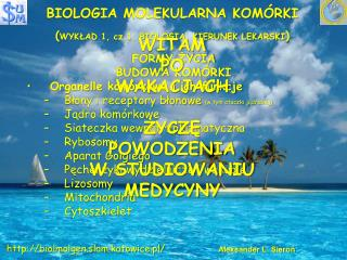 BIOLOGIA MOLEKULARNA KOMÓRKI ( WYKŁAD 1, cz.1, BIOLOGIA, KIERUNEK LEKARSKI )