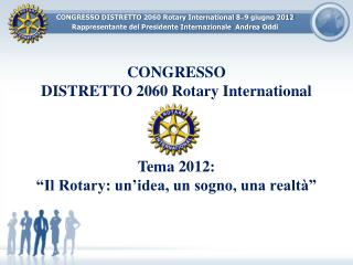 CONGRESSO  DISTRETTO 2060 Rotary International Tema 2012: