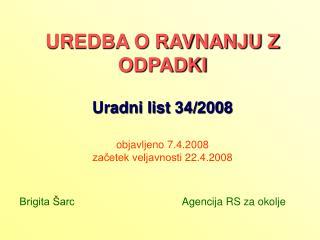 UREDBA O RAVNANJU Z ODPADKI Uradni list 34/2008 objavljeno 7.4.2008 začetek veljavnosti 22.4.2008