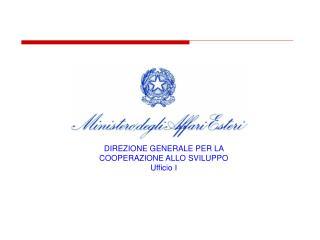 DIREZIONE GENERALE PER LA COOPERAZIONE ALLO SVILUPPO Ufficio I