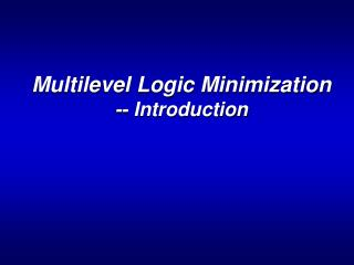 Multilevel Logic Minimization -- Introduction