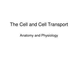 The Cell and Cell Transport