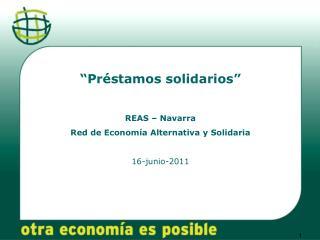 """""""Préstamos solidarios """" REAS – Navarra Red de Economía Alternativa y Solidaria 16-junio-2011"""