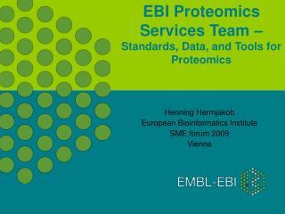 EBI Proteomics Services Team �  Standards, Data, and Tools for Proteomics