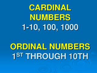 CARDINAL NUMBERS 1-10, 100, 1000 ORDINAL NUMBERS 1 ST  THROUGH 10TH