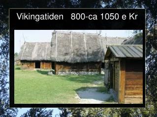 Vikingatiden   800-ca 1050 e Kr
