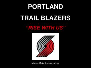 "PORTLAND  TRAIL BLAZERS ""RISE WITH US"""