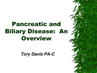 Pancreatic and Biliary Disease:  An Overview