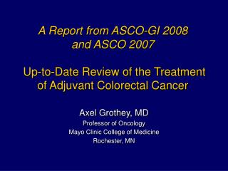 Axel Grothey, MD Professor of Oncology Mayo Clinic College of Medicine Rochester, MN