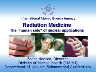 "Radiation Medicine T he ""human side ""  of nuclear applications"