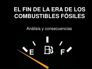 EL FIN DE LA ERA DE LOS COMBUSTIBLES FÓSILES