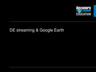 DE streaming & Google Earth