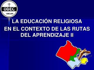 LA EDUCACIÓN RELIGIOSA EN EL CONTEXTO DE LAS RUTAS DEL APRENDIZAJE II