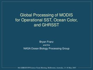 Global Processing of MODIS  for Operational SST, Ocean Color,  and GHRSST