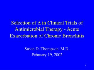 Selection of D in Clinical Trials of Antimicrobial Therapy - Acute Exacerbation of Chronic Bronchitis