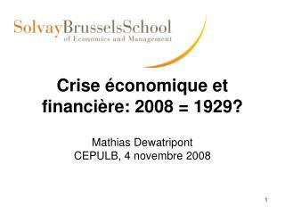 Crise  conomique et financi re: 2008  1929  Mathias Dewatripont CEPULB, 4 novembre 2008