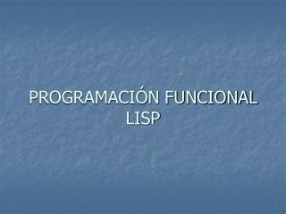PROGRAMACIÓN FUNCIONAL LISP