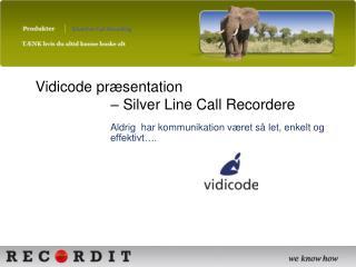 Vidicode præsentation  – Silver Line Call Recordere