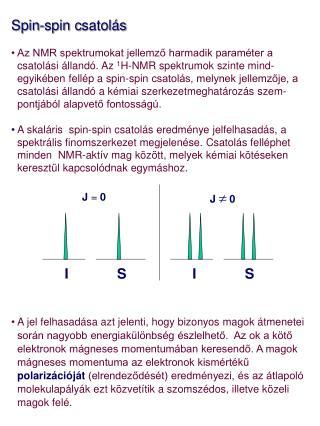 Spin-spin c satolás Az NMR spektrumokat jellemző harmadik paraméter a