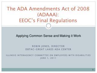 The ADA Amendments Act of 2008 (ADAAA):   EEOC�s  Final Regulations