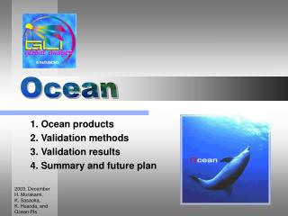 1. Ocean products 2. Validation methods 3. Validation results 4. Summary and future plan