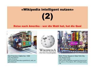 «Wikipedia intelligent nutzen» (2) Reise nach Amerika – wer die Wahl hat, hat die Qual