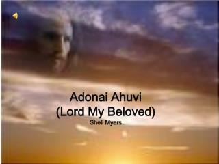 Adonai Ahuvi (Lord My Beloved) Sheli Myers