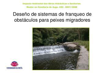 Deseño  de sistemas de franqueo de obstáculos para peixes migradores