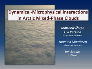 Matthew Shupe  Ola Persson  U of Colorado/NOAA Thorsten Mauritsen Max Plank Institute Ian Brooks