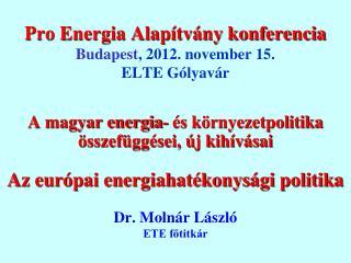 Pro Energia Alapítvány konferencia Budapest , 2012. november 15. ELTE Gólyavár