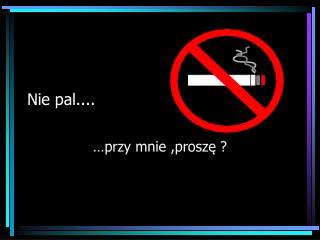 Nie pal....