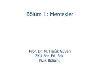 Bölüm 1: Mercekler Prof. Dr. M. Halûk Güven ZKÜ Fen-Ed. Fak.  Fizik Bölümü
