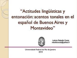 """""""Actitudes lingüísticas y entonación: acentos tonales en el español de Buenos Aires y Montevideo"""""""