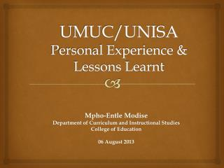 UMUC/UNISA  Personal Experience & Lessons  Learnt