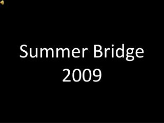 Summer Bridge 2009