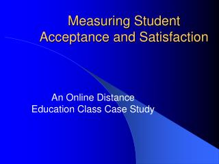 Measuring Student Acceptance and Satisfaction