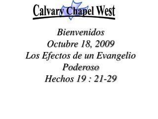 Bienvenidos Octubre 18, 2009  Los Efectos de un Evangelio Poderoso Hechos  19 : 21-29